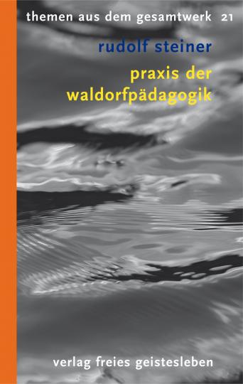 Praxis der Waldorfpädagogik  Rudolf Steiner   Wenzel M. Götte