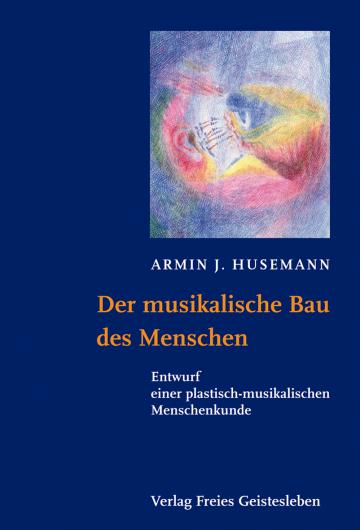 Der musikalische Bau des Menschen  Armin J. Husemann