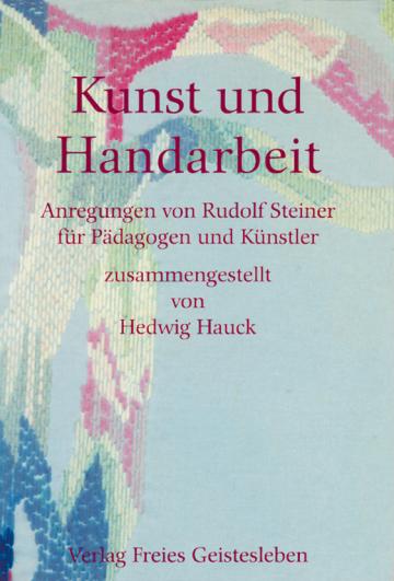 Kunst und Handarbeit  Rudolf Steiner   Hedwig Hauck