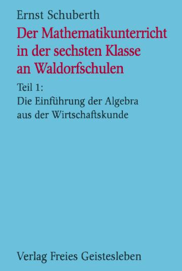 Der Mathematikunterricht in der 6. Klasse an Waldorfschulen  Ernst Schuberth