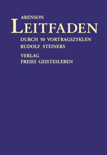 Leitfaden durch 50 Vortragszyklen Rudolf Steiners