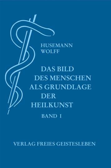 Das Bild des Menschen als Grundlage der Heilkunst. Entwurf einer...  Friedrich Husemann ,  Dr. med. Otto Wolff