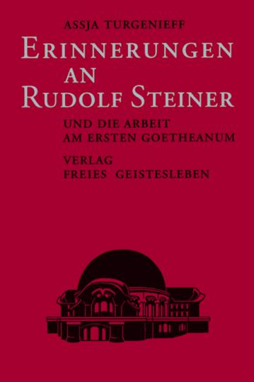Erinnerungen an Rudolf Steiner und die Arbeit am ersten Goetheanum  Assja Turgenieff