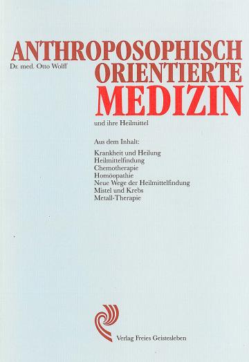 Anthroposophisch orientierte Medizin und ihre Heilmittel  Dr. med. Otto Wolff