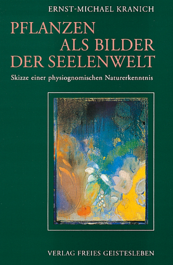 Pflanzen als Bilder der Seelenwelt  Ernst-Michael Kranich