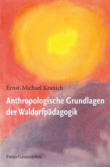 Anthropologische Grundlagen der Waldorfpädagogik  Ernst-Michael Kranich