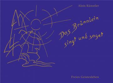Das Brünnlein singt und saget Alois Künstler