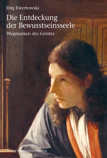 Die Entdeckung der Bewusstseinsseele  Jörg Ewertowski
