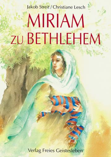 Miriam zu Bethlehem  Christiane Lesch ,  Jakob Streit