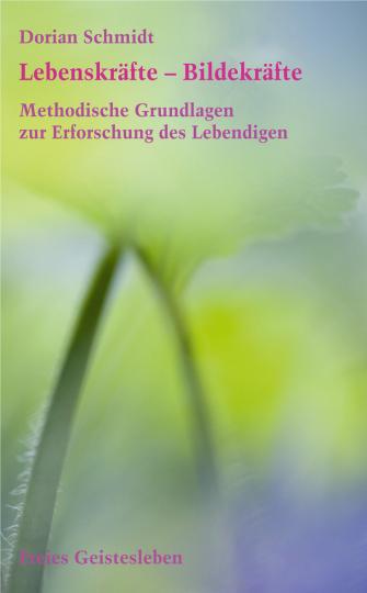 Lebenskräfte - Bildekräfte  Dorian Schmidt