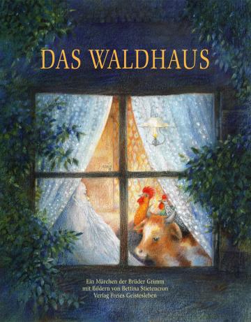 Das Waldhaus  Jacob und Wilhelm Grimm    Bettina Stietencron