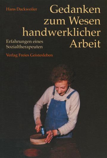 Gedanken zum Wesen handwerklicher Arbeit  Hans Dackweiler