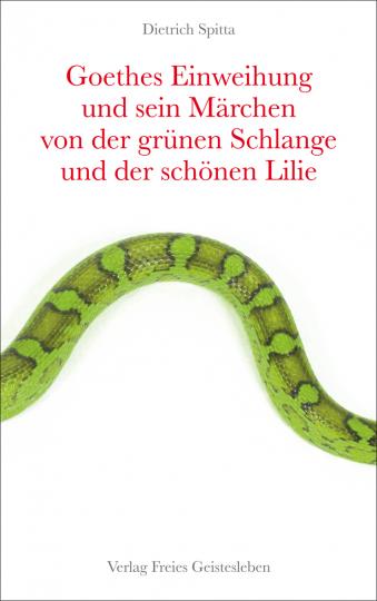 Goethes Einweihung und sein Märchen von der grünen Schlange und der schönen Lilie  Dietrich Spitta