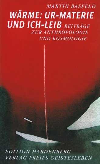 Wärme: Ur-Materie und Ich-Leib  Martin Basfeld