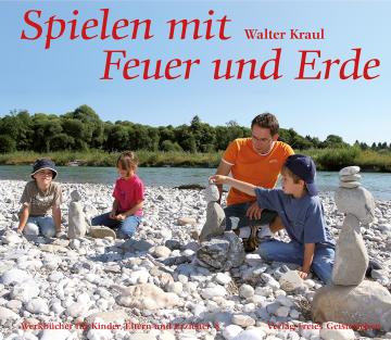 Spielen mit Feuer und Erde  Walter Kraul
