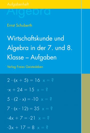 Wirtschaftskunde und Algebra in der 7. und 8. Klasse an Waldorfschulen  Ernst Schuberth