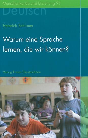 Warum eine Sprache lernen, die wir können?  Heinrich Schirmer