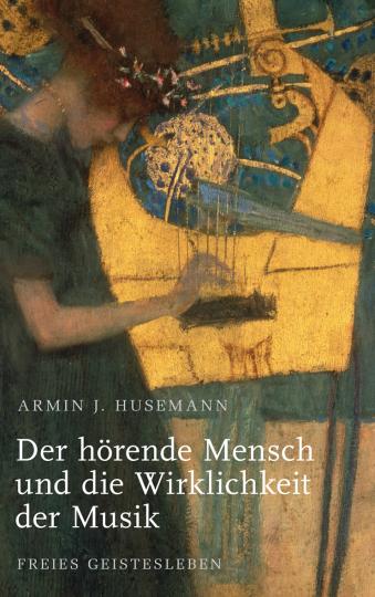 Der hörende Mensch und die Wirklichkeit der Musik  Armin J. Husemann