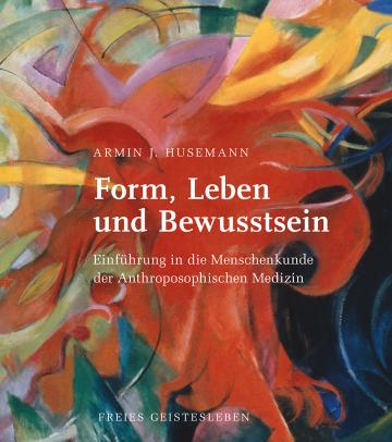 Form, Leben und Bewusstsein  Armin J. Husemann