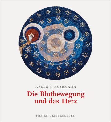 Die Blutbewegung und das Herz  Armin J. Husemann