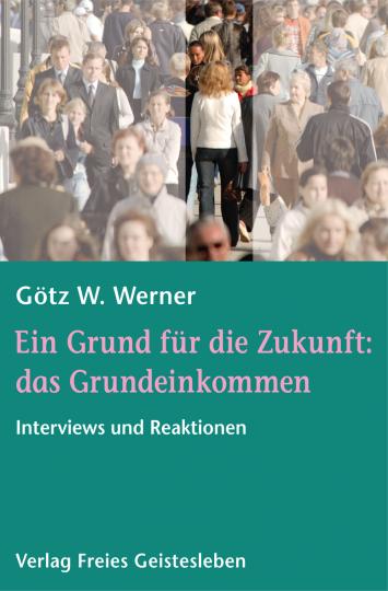 Ein Grund für die Zukunft: das Grundeinkommen  Götz W. Werner