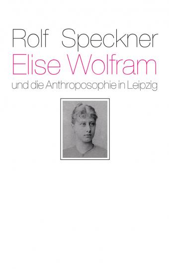 Elise Wolfram und die Anthroposophie in Leipzig  Rolf Speckner