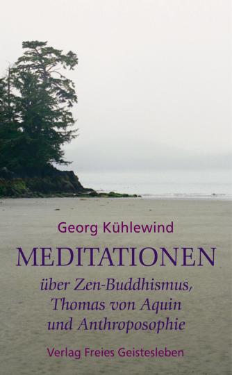 Meditationen über Zen-Buddhismus, Thomas von Aquin und Anthroposophie  Georg Kühlewind