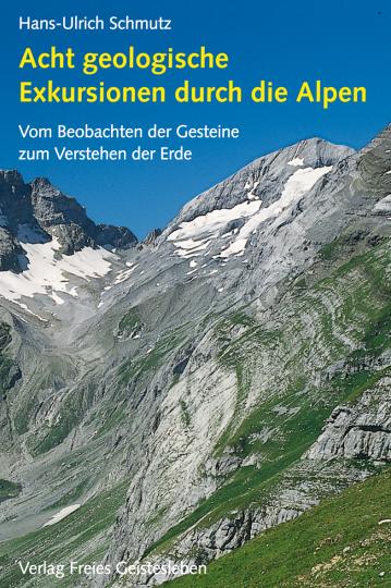 Acht geologische Exkursionen durch die Alpen  Hans-Ulrich Schmutz