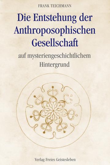 Die Entstehung der Anthroposophischen Gesellschaft  Frank Teichmann