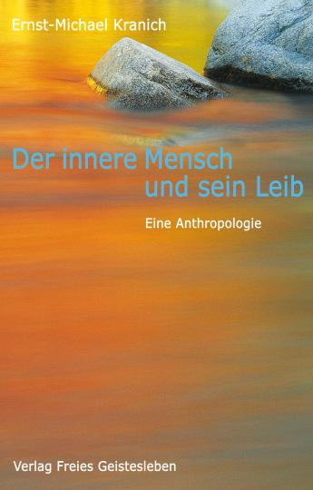 Der innere Mensch und sein Leib  Ernst-Michael Kranich