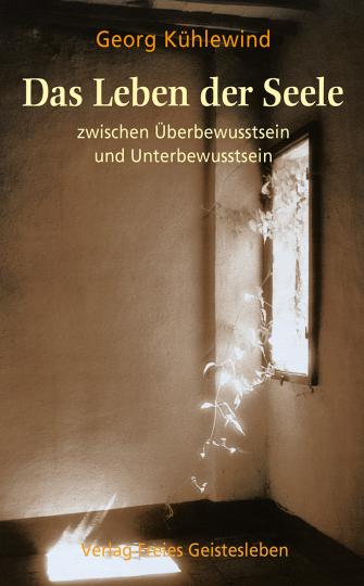 Das Leben der Seele zwischen Überbewusstsein und Unterbewusstsein Georg Kühlewind