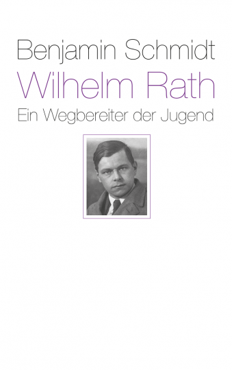 Wilhelm Rath – ein Wegbereiter der Jugend Benjamin Schmidt