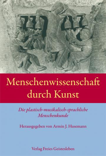 Menschenwissenschaft durch Kunst   Armin J. Husemann