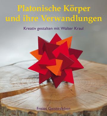 Platonische Körper und ihre Verwandlungen  Walter Kraul