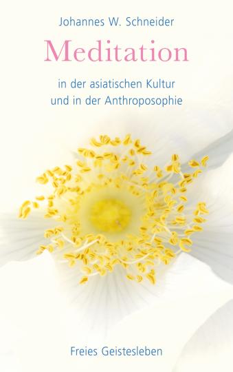 Meditation in der asiatischen Kultur und in der Anthroposophie  Johannes W. Schneider