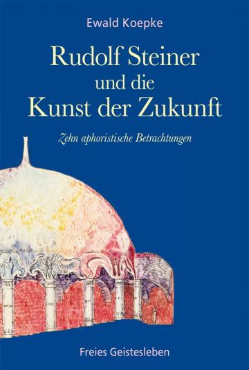 Rudolf Steiner und die Kunst der Zukunft  Ewald Koepke