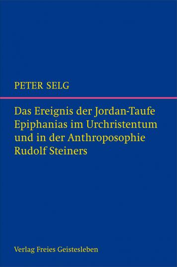 Das Ereignis der Jordantaufe  Peter Selg