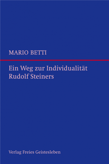 Ein Weg zur Individualität Rudolf Steiners  Mario Betti