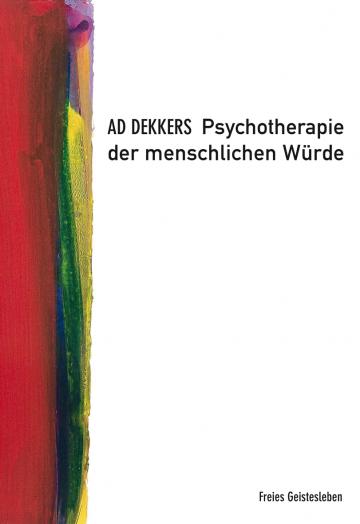 Psychotherapie der menschlichen Würde Ad Dekkers