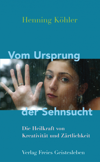 Vom Ursprung der Sehnsucht Henning Köhler