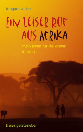 Ein leiser Ruf aus Afrika  Irmgard Wutte