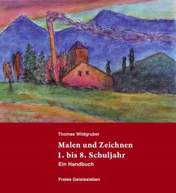 Malen und Zeichnen 1. bis 8.Schuljahr Thomas Wildgruber