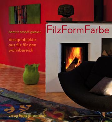 Filz, Form, Farbe Beatriz Schaaf-Giesser