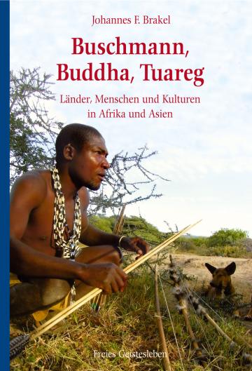 Buschmann, Buddha, Tuareg Johannes F. Brakel