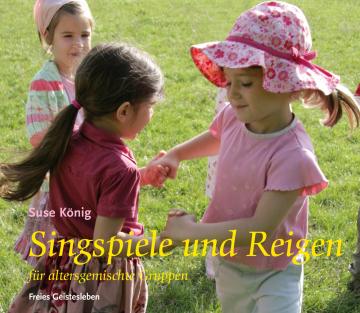 Singspiele und Reigen für altersgemischte Gruppen Suse König