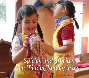 Spielen und arbeiten im Waldorfkindergarten  Freya Jaffke