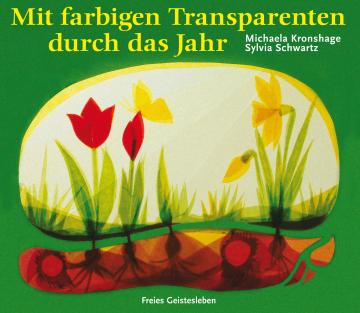 Mit farbigen Transparenten durch das Jahr  Michaela Kronshage ,  Sylvia Schwartz
