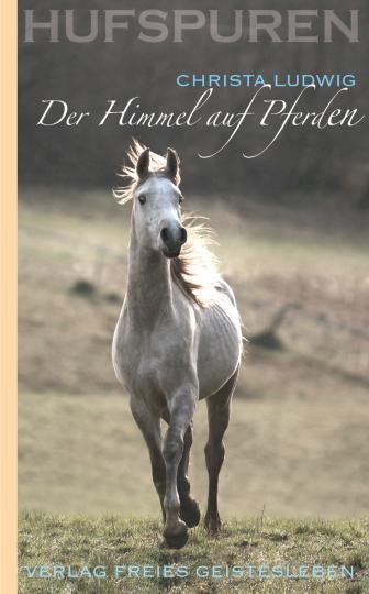 Hufspuren 6: Der Himmel auf Pferden  Christa Ludwig