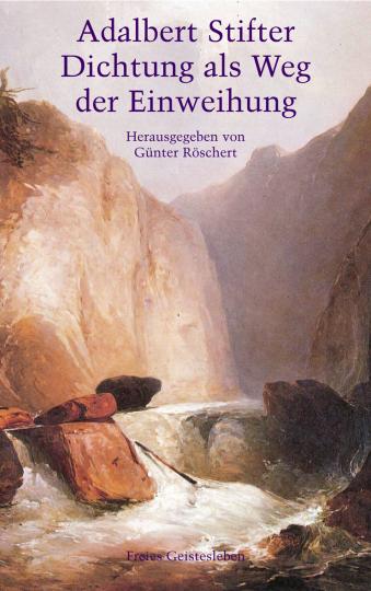 Adalbert Stifter - Dichtung als Weg der Einweihung   Günter Röschert