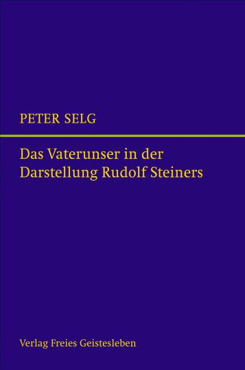 Das Vaterunser in der Darstellung Rudolf Steiners  Peter Selg